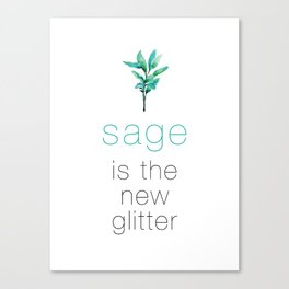 Sage is the new glitter! Canvas Print