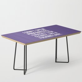 I Don't Spew Profanities I Enunciate Them Clearly Like a Fucking Lady (Ultra Violet) Coffee Table