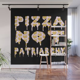 Pizza Not Patriarchy  Wall Mural