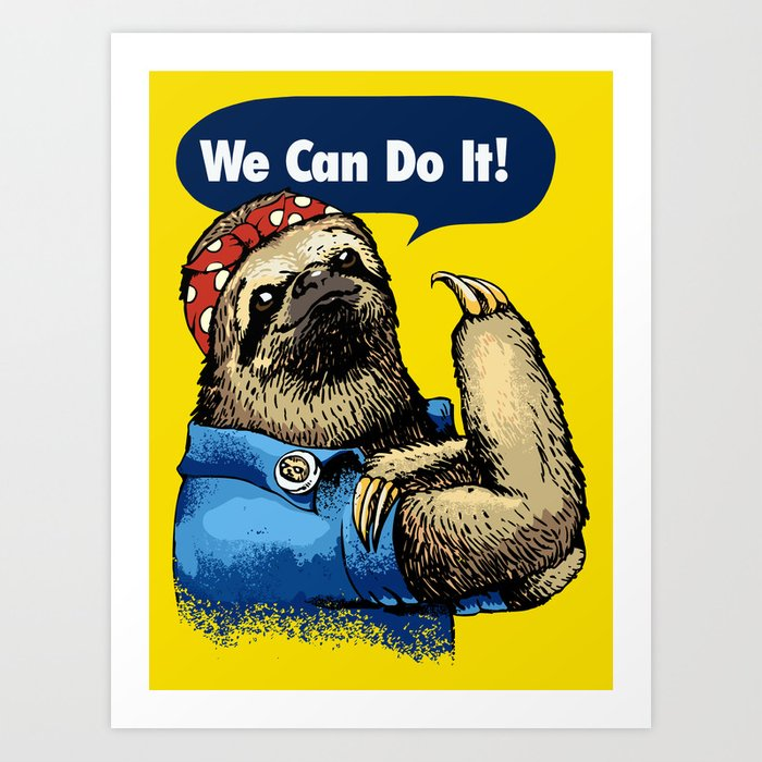 We Can Do It Sloth Art Print By Huebucket Society6
