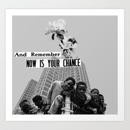 now is your chance Art Print