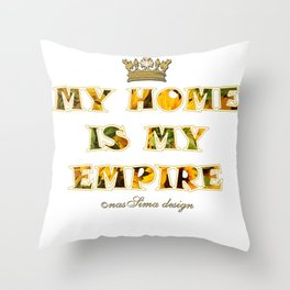 My Home is my Empire Sunflower Throw Pillow