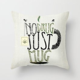 NO DRUG, JUST MUG Throw Pillow