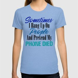 Hang Up Phone Died Funny Stupid People Sarcasm Meme T-shirt