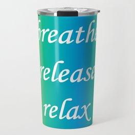 Breathe Release Relax. Motivational words. Positive words. Inspirational text Travel Mug