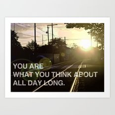 You Are What You Think About All Day Long Art Print