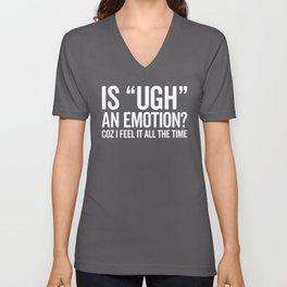 Is Ugh An Emotion Funny Saying Unisex V-Neck
