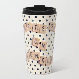 Lets go on Adventures Saying Travel Mug