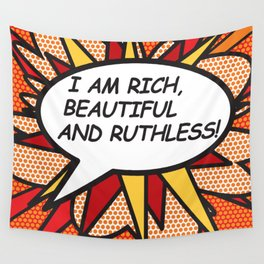 I AM RICH, BEAUTIFUL AND RUTHLESS! Wall Tapestry