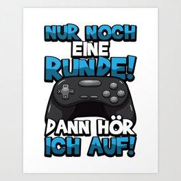 Nur noch eine Runde! Dann hör ich auf! - Gamer Art Print
