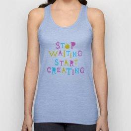 Stop waiting! Start creating! Unisex Tank Top