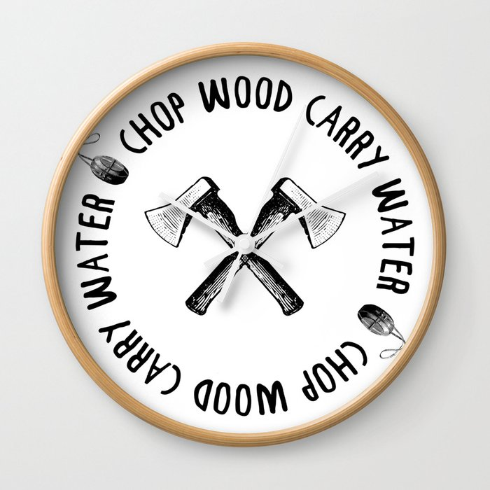 CHOP WOOD CARRY WATER Wall Clock