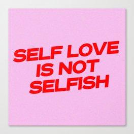 self love is not selfish Canvas Print