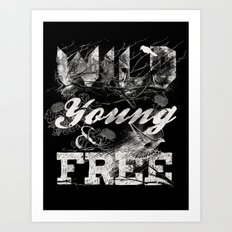 WILD YOUNG AND FREE Art Print