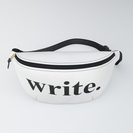 Write - writing insipration Fanny Pack