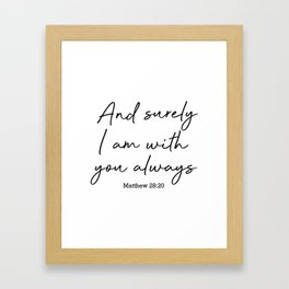 And surely I am with you always. Matthew 28:20 Framed Art Print