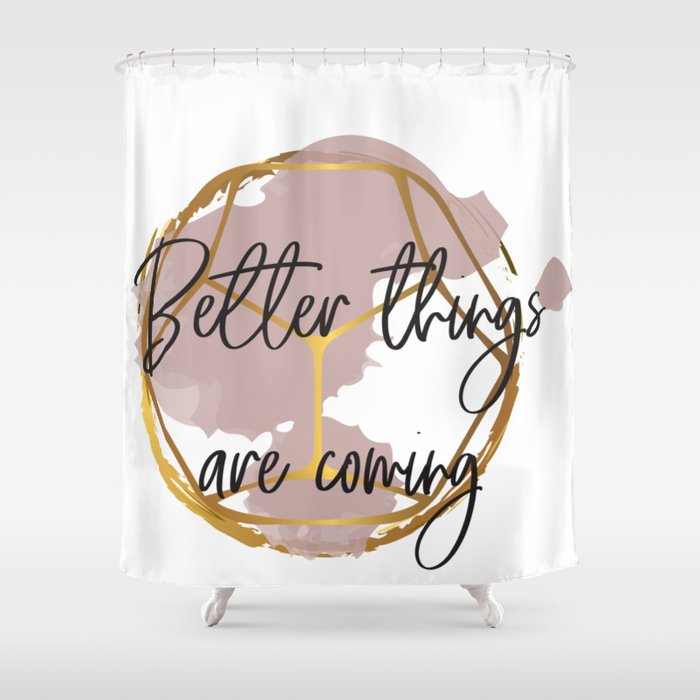 Better things are coming. Concept quotes Shower Curtain