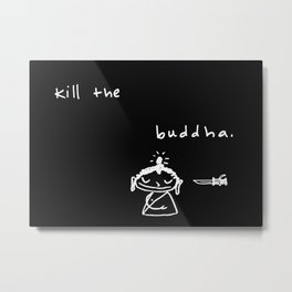 Kill the Buddha Metal Print