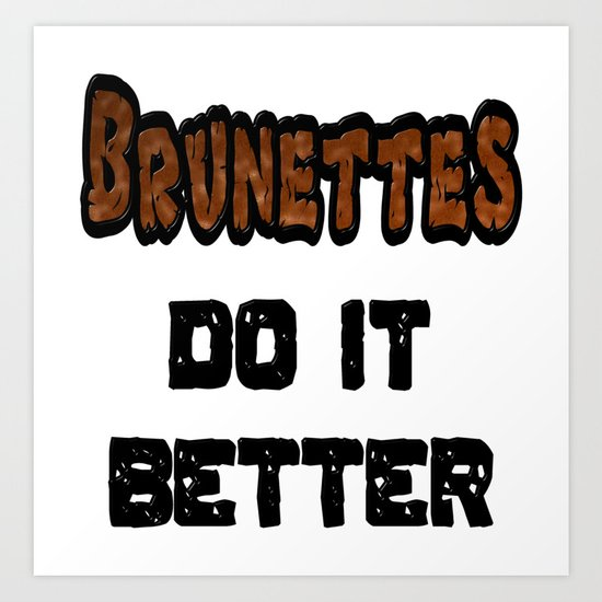 Brunettes Do It Better Art Print