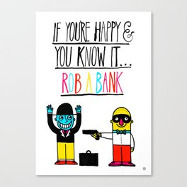 If you're happy and you know it...rob a bank Canvas Print