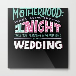 Motherhood When Going Out For 1 Night Metal Print