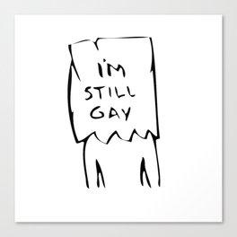 I'm Still Gay Canvas Print
