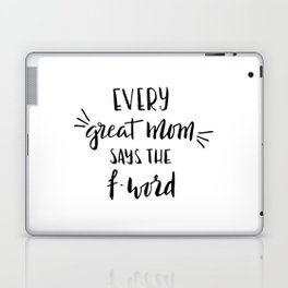 Every great mom says the f-word. Fun quote! Laptop & iPad Skin