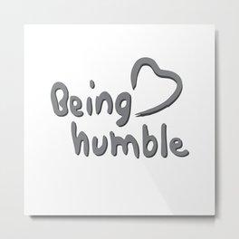 Being Humble <3 Metal Print