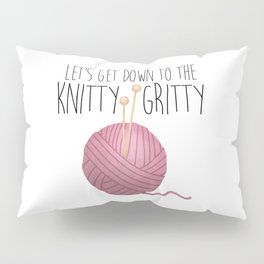 Let's Get Down To The Knitty-Gritty Pillow Sham