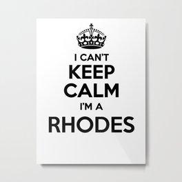 I cant keep calm I am a RHODES Metal Print