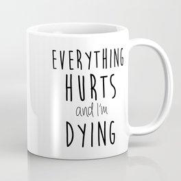 Everything Hurts and I'm Dying. Coffee Mug
