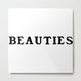 Beauties Metal Print