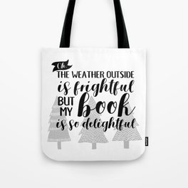 The Weather Outside is Frightful Tote Bag