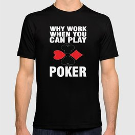 Why Work When You Can Play Poker T-Shirt T-shirt