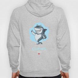 I Chews You Cute Shark Pun Hoody