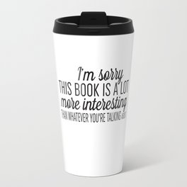 Sorry, This Book is Much More Interesting Travel Mug
