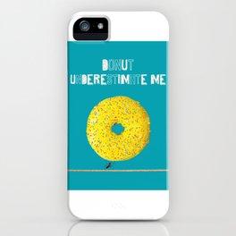 Donut Underestimate Me iPhone Case