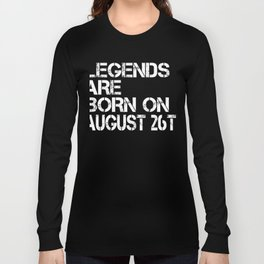 Legends Are Born On August 26th Funny Birthday Long Sleeve T-shirt