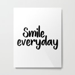 Smile Everyday, Motivational Poster,Inspirational, Office Decor, Happy Quote, Smile Quote, Positive Metal Print