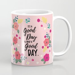 """Flowers in Pink Rose, Floral Design and Quote """"It's a Good Day…"""" Coffee Mug"""