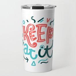 Keep at it.  Colourful lettering. Travel Mug