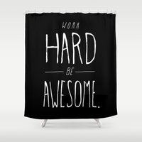 work hard Shower Curtains featuring Work Hard Be Awesome by Nan Lawson