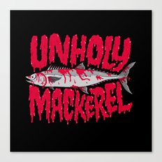 UNHOLY MACKEREL Canvas Print