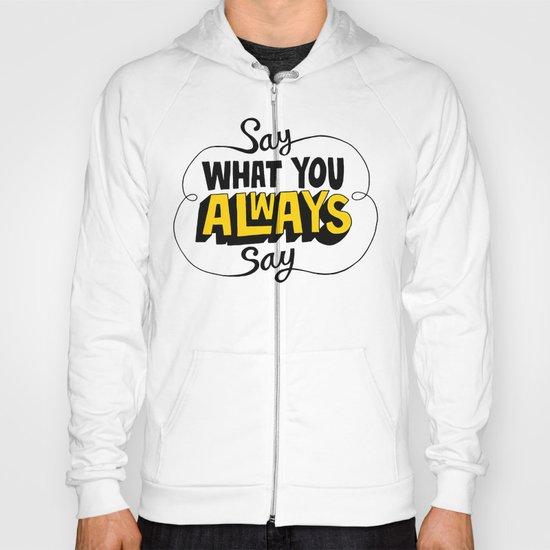Say What You Always Say Hoody