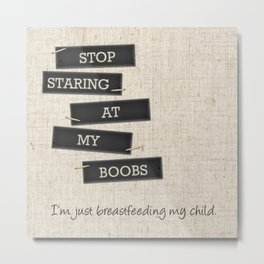 stop staring at my boobs Metal Print