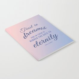 Trust in dreams, for in them is hidden the gate to eternity Notebook