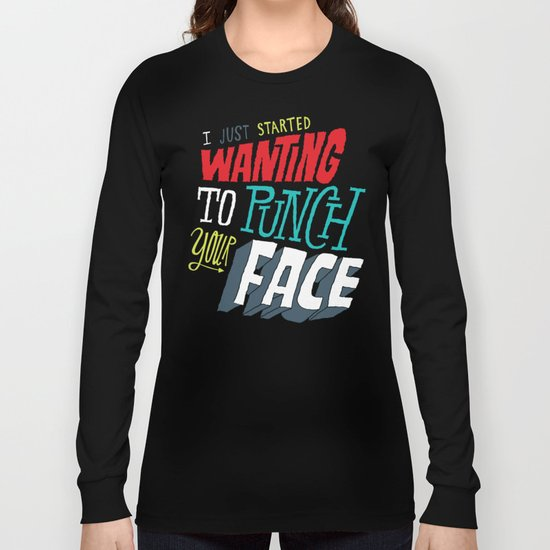 I Just Started Wanting To Punch Your Face Long Sleeve T-shirt