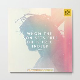 Whom The Son Sets Free, Oh Is Free Indeed Metal Print