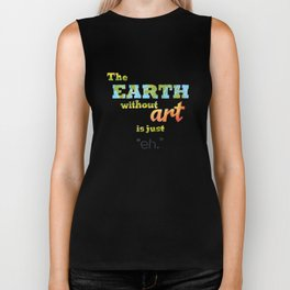 "The Earth Without Art Is Just ""Eh"" Biker Tank"