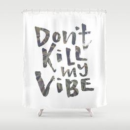 Don't Kill My Vibe - Tropical Shower Curtain